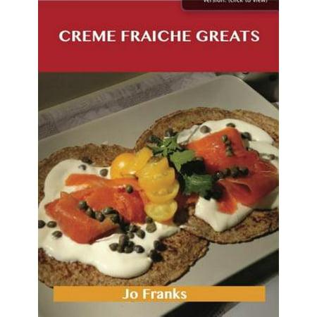 Creme Fraiche Greats: Delicious Creme Fraiche Recipes, The Top 68 Creme Fraiche Recipes - (Best Creme Fraiche Recipe)