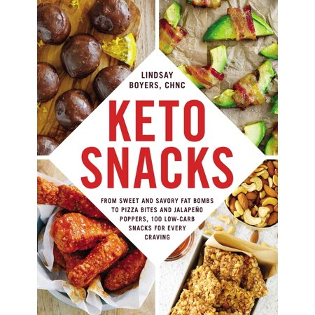 Keto Snacks : From Sweet and Savory Fat Bombs to Pizza Bites and Jalapeño Poppers, 100 Low-Carb Snacks for Every