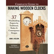 Complete Guide to Making Wooden Clocks, 3rd Edition: 37 Woodworking Projects for Traditional, Shaker & Contemporary Designs (Paperback)