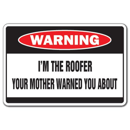 I'm The Roofer Warning Decal | Indoor/Outdoor | Funny Home Décor for Garages, Living Rooms, Bedroom, Offices | SignMission House Mother Shingles Gag Gift Roofing Roof Repair Wall Plaque