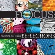 Focus: Reflections : Your World, Your Images