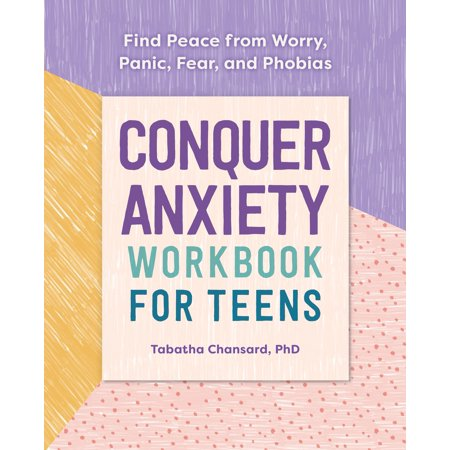 Conquer Anxiety Workbook for Teens : Find Peace from Worry, Panic, Fear, and