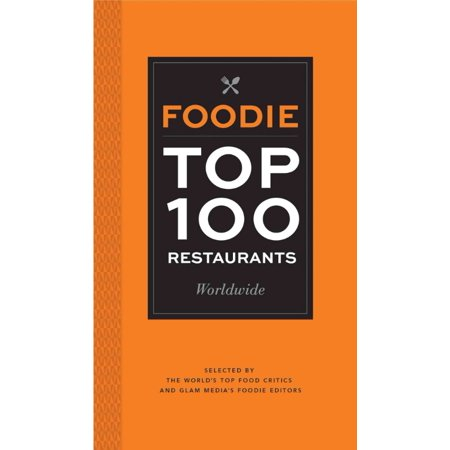 Foodie Top 100 Restaurants Worldwide  Selected By The Worlds Top Critics And Glam Medias Foodie Editors