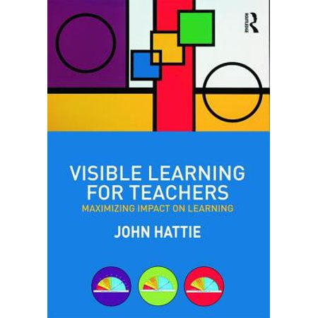 Visible Learning for Teachers : Maximizing Impact on