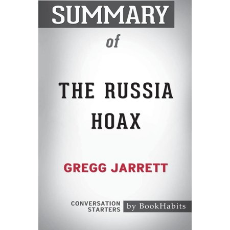 Summary of the Russia Hoax by Gregg Jarrett : Conversation (The Russian Revolution Sheila Fitzpatrick Chapter Summaries)