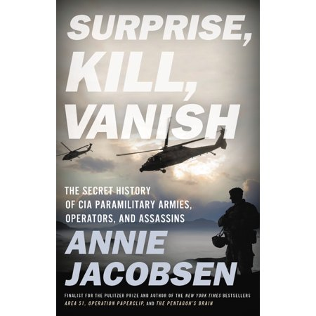 Surprise, Kill, Vanish : The Secret History of CIA Paramilitary Armies, Operators, and