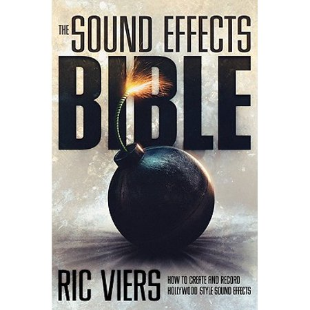 The Sound Effects Bible : How to Create and Record Hollywood Style Sound Effects