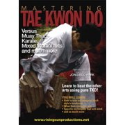 Mastering Tae Kwon Do: Versus Muay Thai, Karate, Mixed Martial Arts by