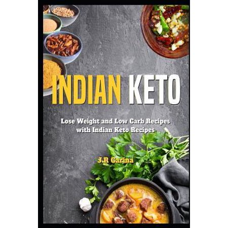 Indian Keto Cookbook: Lose Weight and Low Carb Recipes with Indian Keto Recipes