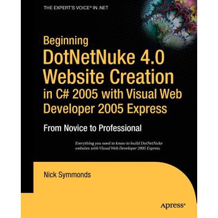 Beginning DotNetNuke 4.0 Website Creation in C# 2005 with Visual Web Developer 2005 Express : From Novice to