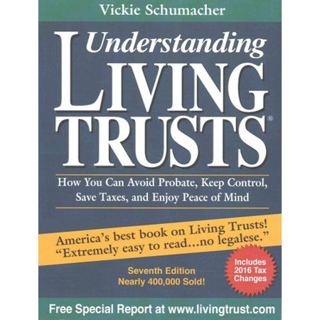 Understanding Living Trusts  How You Can Avoid Probate  Keep Control  Save Taxes  And Enjoy Peace Of Mind