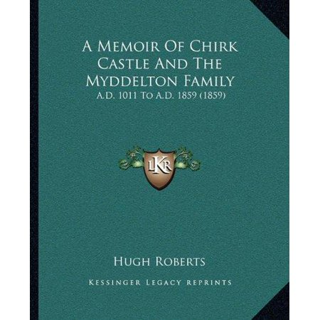 A Memoir of Chirk Castle and the Myddelton Family: A.D. 1011 to A.D. 1859 (1859) - image 1 de 1