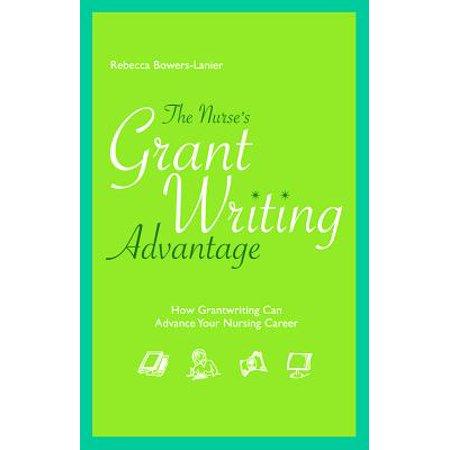 The Nurse's Grantwriting Advantage : How Grantwriting Can Advance Your Nursing Career ()