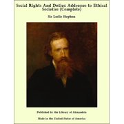 Social Rights and Duties: Addresses to Ethical Societies (Complete) - eBook