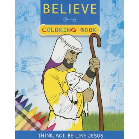 Believe Coloring Book : Think, Act, Be Like Jesus (They Ain T Makin Jews Like Jesus Anymore)