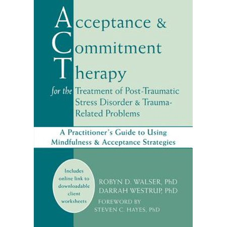 Acceptance and Commitment Therapy for the Treatment of Post-Traumatic Stress Disorder and Trauma-Related Problems : A Practitioner's Guide to Using Mindfulness and Acceptance (Best Post Cycle Therapies)