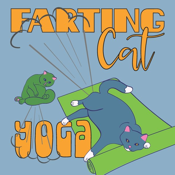 Farting Cat Yoga Funny Illustrations Of Cats Farting While Doing Yoga Poses Ideal For The Yoga Enthusiast And Cat Lover Walmart Com Walmart Com