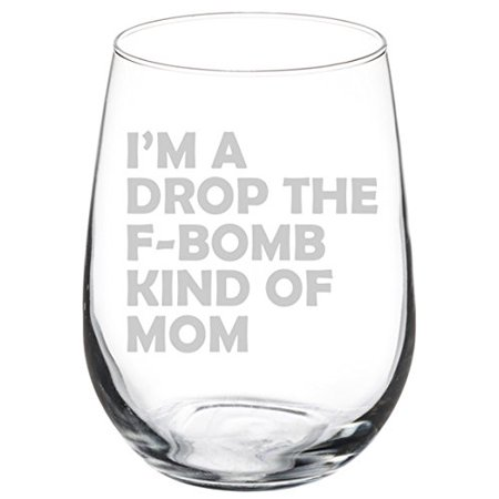 Wine Glass Goblet Funny Mother I'm A Drop The F Bomb Kind Of Mom (17 oz (Hand Painted Wine Glasses Mother Of The Bride)