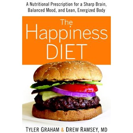 The Happiness Diet : A Nutritional Prescription for a Sharp Brain, Balanced Mood, and Lean, Energized