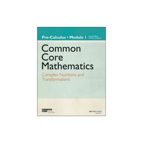 Common Core Mathematics, Grade 12, Module 1: Complex Numbers and Transformations