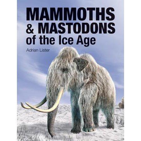 Mammoths & Mastodons of the Ice Age