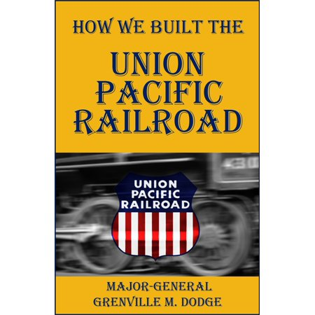 - How We Built the Union Pacific Railroad - eBook