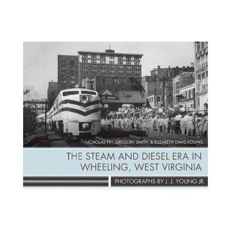 The Steam And Diesel Era In Wheeling  West Virginia