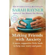 Making Friends with Anxiety : A Warm, Supportive Little Book to Help Ease Worry and Panic