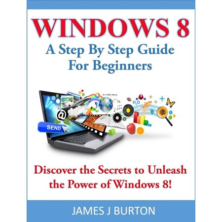 Windows 8 A Step By Step Guide For Beginners: Discover the Secrets to Unleash the Power of Windows 8! - eBook Power Window Wiring Boots