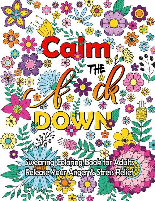 - Calm The F Down : Swearing Coloring Book, Release Your Anger, Stress Relief  Curse Words Coloring Book For Adults (Paperback) - Walmart.com - Walmart.com