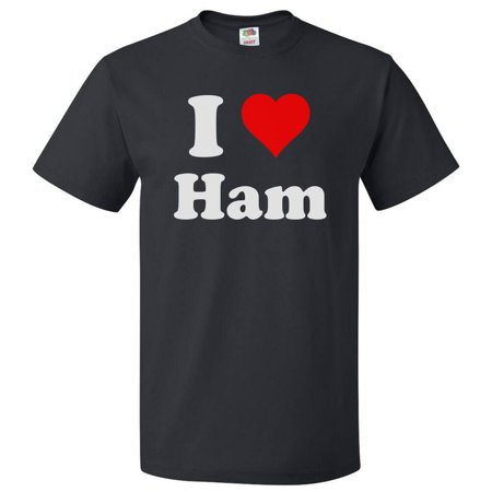 - I Love Ham T shirt I Heart Ham Gift
