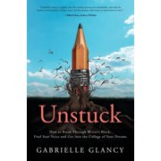 Unstuck : How to Break Through Writer's Block, Find Your Voice and Get into the College of your Dreams