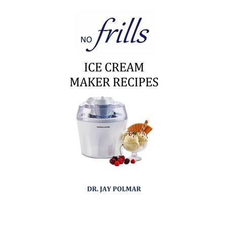 - No Frills Ice Cream Maker Recipes - eBook