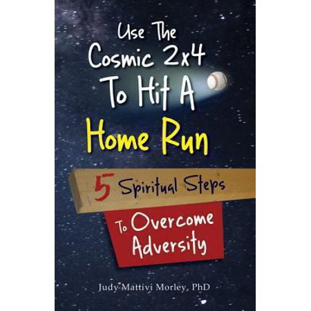 Use The Cosmic 2x4 To Hit A Home Run Five Spiritual Steps To