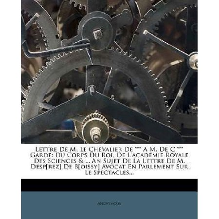Lettre de M. Le Chevalier de *** A M. de C *** Garde: Du Corps Du Roi, de L'Academie Royale Des Sciences & ... an Sujet  - image 1 of 1