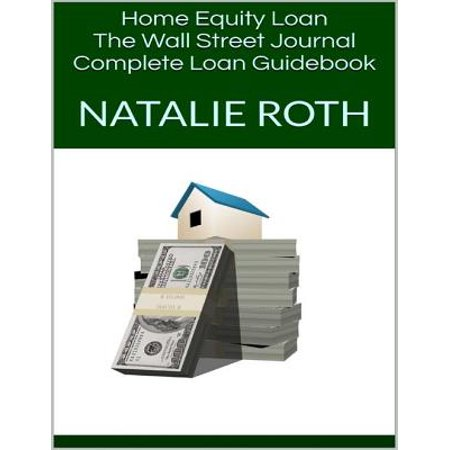 Home Equity Loan: The Wall Street Journal Complete Loan Guidebook -