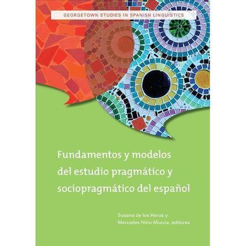 Fundamentos y modelos del estudio pragmatico y sociopragmatico del espanol / Foundations and Models of the Pragmatic Study of the Spanish and Sociopragmatico