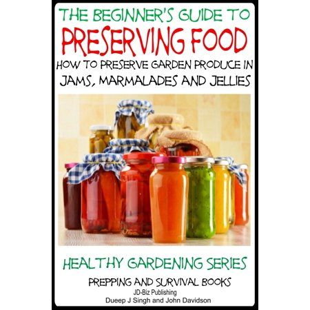 A Beginner's Guide to Preserving Food: How To Preserve Garden Produce In Jams, Marmalades and Jellies - (Marmalade Garden)