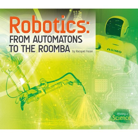 History of Science: Robotics: From Automatons to the Roomba (Hardcover)