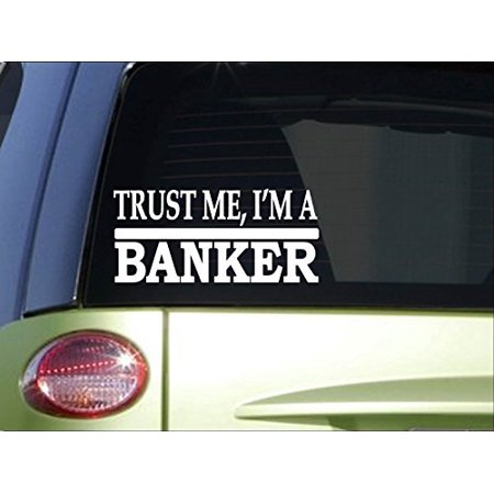 Trust me Banker *H461* 8 inch Sticker decal banking mortgage loan