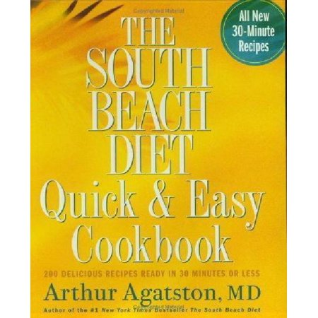 The South Beach Diet Quick   Easy Cookbook  200 Delicious Recipes Ready In 30 Minutes Or Less