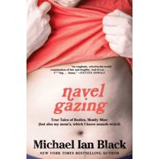 Navel Gazing : True Tales of Bodies, Mostly Mine (but also my mom's, which I know sounds weird)