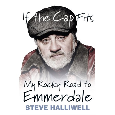(If the Cap Fits : My Rocky Road to Emmerdale)