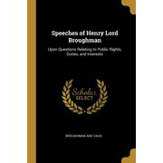 Speeches of Henry Lord Broughman : Upon Questions Relating to Public Rights, Duties, and Interests