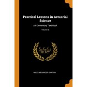 Practical Lessons in Actuarial Science: An Elementary Text-Book; Volume 2 (Paperback)