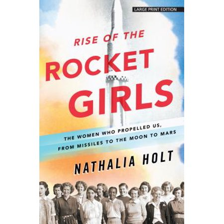 Rise of the Rocket Girls : The Women Who Propelled Us, from Missiles to the Moon to Mars