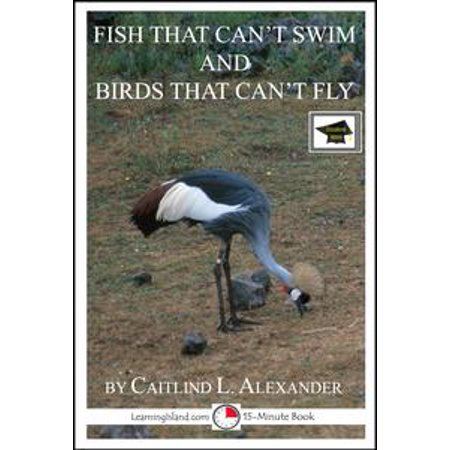 Fish That Can't Swim and Birds That Can't Fly: A 15-Minute Book, Educational Version - - T Birds In Grease
