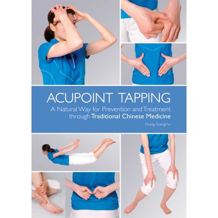 Acupoint Tapping   A Natural Way For Prevention And Treatment Through Traditional Chinese Medicine
