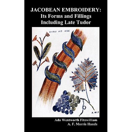 (Jacobean Embroidery : Its Forms and Fillings Including Late Tudor (Illustrated Edition))