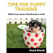 Tips For Puppy Training: What every owner should keep in mind - eBook